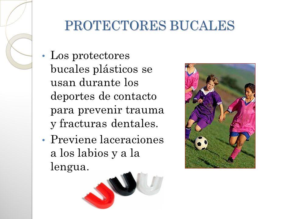 PROTECTORES BUCALES Los protectores bucales plásticos se usan durante los deportes de contacto para prevenir trauma y fracturas dentales.