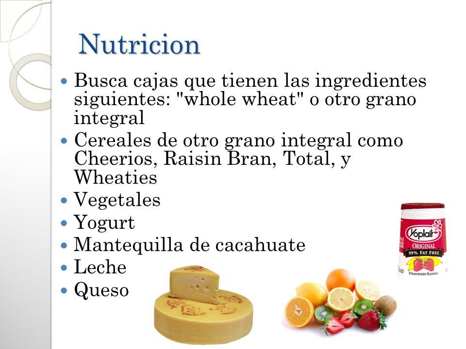 Nutricion Busca cajas que tienen las ingredientes siguientes: whole wheat o otro grano integral.