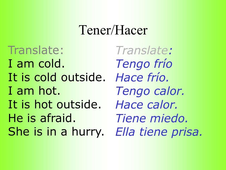 Tener/Hacer Translate: Translate: I am cold. Tengo frío
