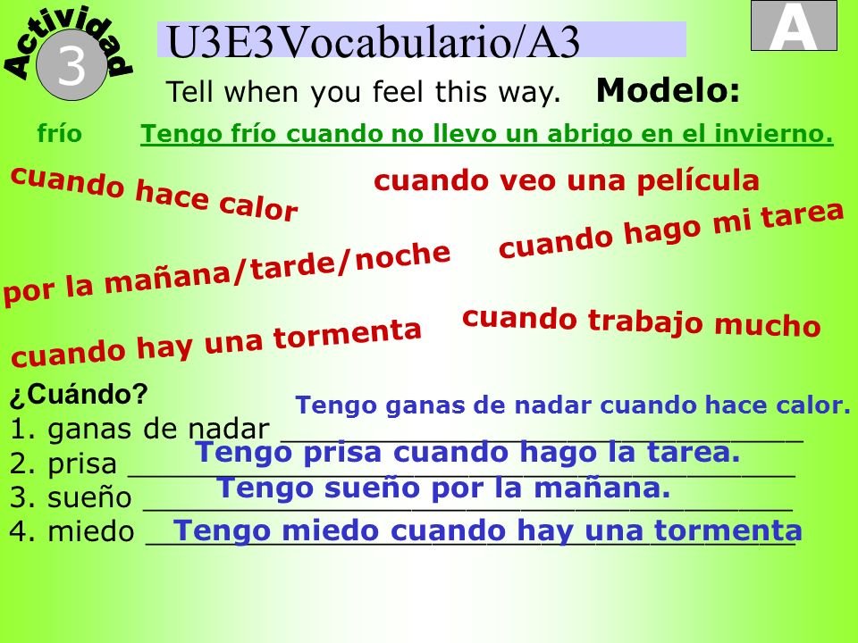 A 3 U3E3Vocabulario/A3 Tell when you feel this way. Modelo: