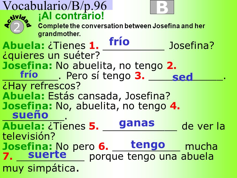 B Vocabulario/B/p.96 2 ¡Al contrario! frío sed sueño ganas tengo