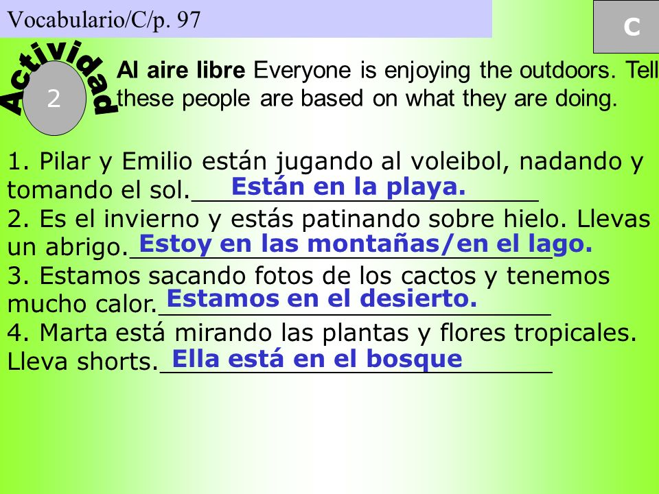 Vocabulario/C/p. 97 C. Actividad. Al aire libre Everyone is enjoying the outdoors. Tell where these people are based on what they are doing.