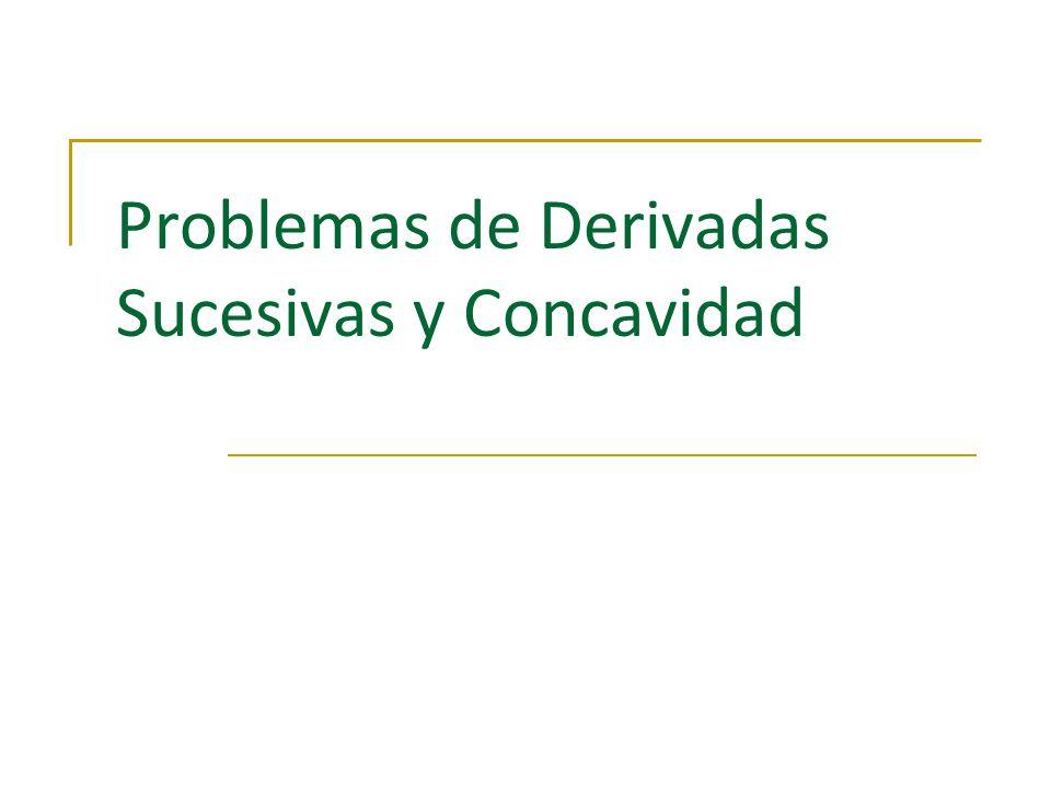 Problemas de Derivadas Sucesivas y Concavidad