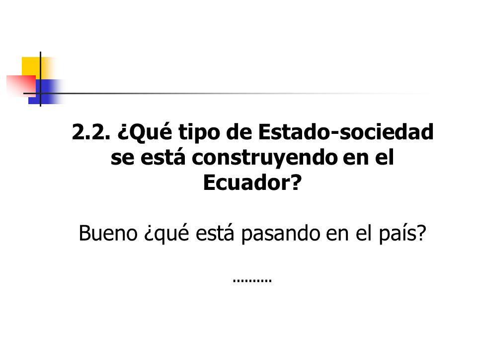 2.2. ¿Qué tipo de Estado-sociedad se está construyendo en el Ecuador