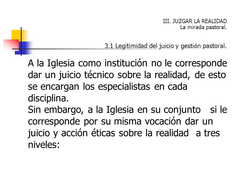 III. JUZGAR LA REALIDAD La mirada pastoral. 3.1 Legitimidad del juicio y gestión pastoral.