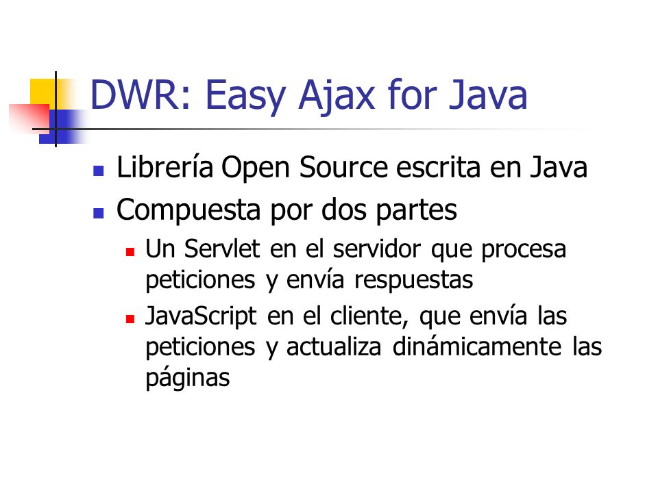 DWR: Easy Ajax for Java Librería Open Source escrita en Java