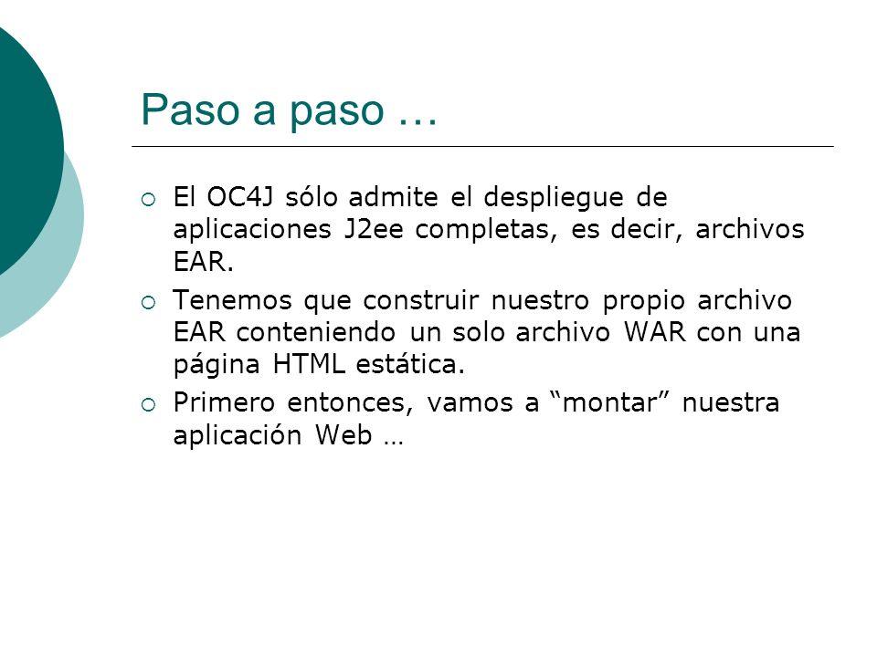 Paso a paso … El OC4J sólo admite el despliegue de aplicaciones J2ee completas, es decir, archivos EAR.