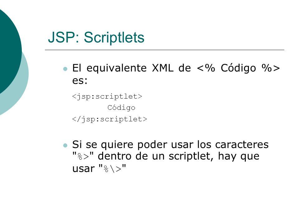 JSP: Scriptlets El equivalente XML de <% Código %> es: