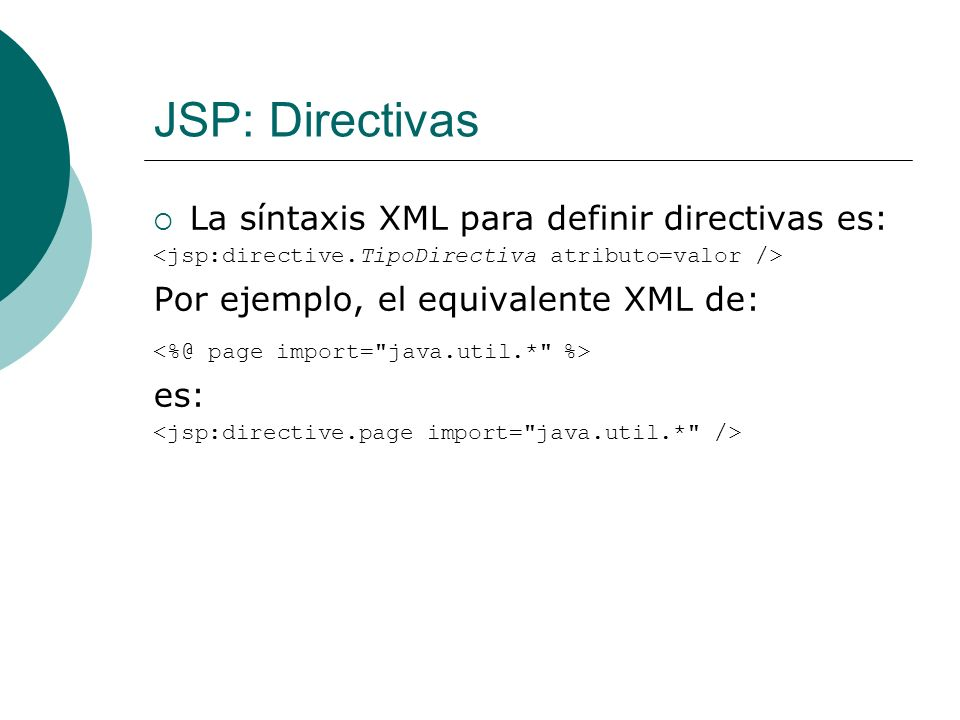 JSP: Directivas La síntaxis XML para definir directivas es: