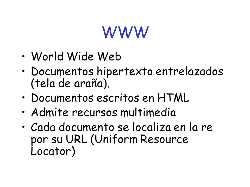 WWW World Wide Web Documentos hipertexto entrelazados (tela de araña).
