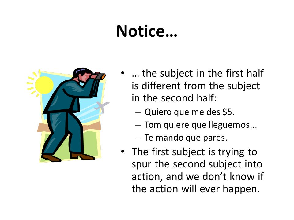 Notice… … the subject in the first half is different from the subject in the second half: Quiero que me des $5.
