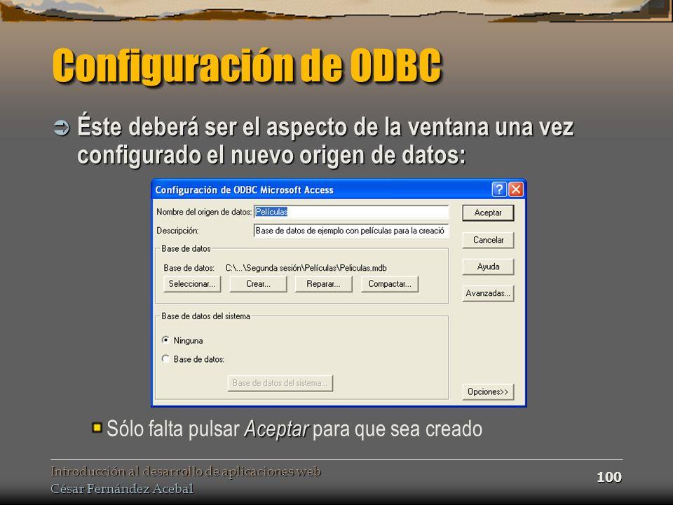 Configuración de ODBC Éste deberá ser el aspecto de la ventana una vez configurado el nuevo origen de datos: