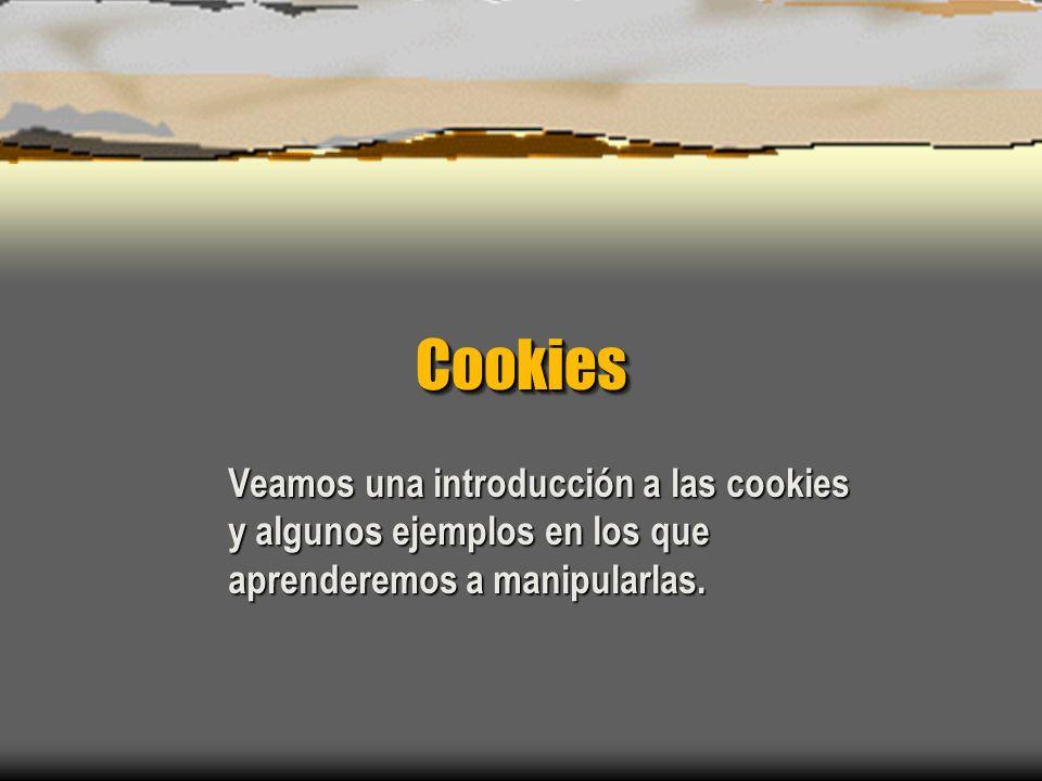 Cookies Veamos una introducción a las cookies y algunos ejemplos en los que aprenderemos a manipularlas.
