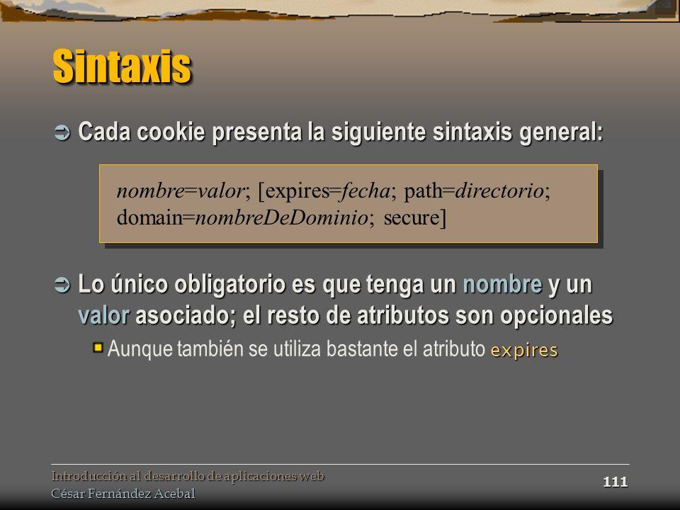 Sintaxis Cada cookie presenta la siguiente sintaxis general: