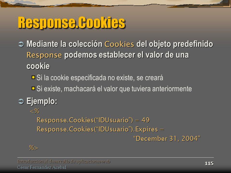 Response.Cookies Mediante la colección Cookies del objeto predefinido Response podemos establecer el valor de una cookie.