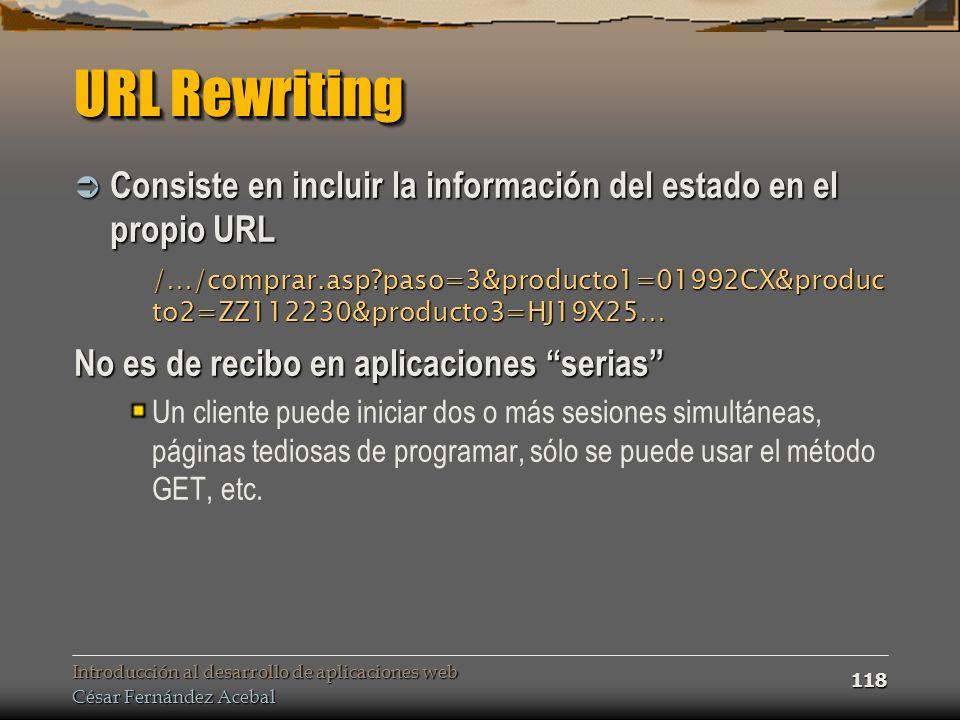 URL Rewriting Consiste en incluir la información del estado en el propio URL.