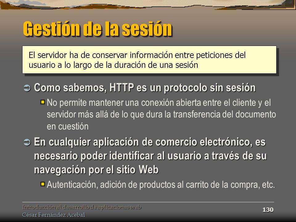 Gestión de la sesión Como sabemos, HTTP es un protocolo sin sesión