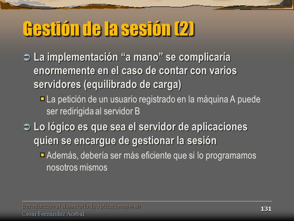 Gestión de la sesión (2) La implementación a mano se complicaría enormemente en el caso de contar con varios servidores (equilibrado de carga)