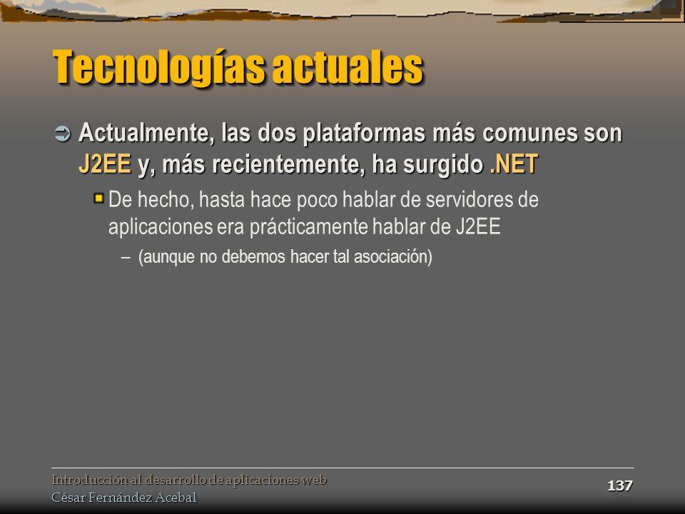 Tecnologías actuales Actualmente, las dos plataformas más comunes son J2EE y, más recientemente, ha surgido .NET.