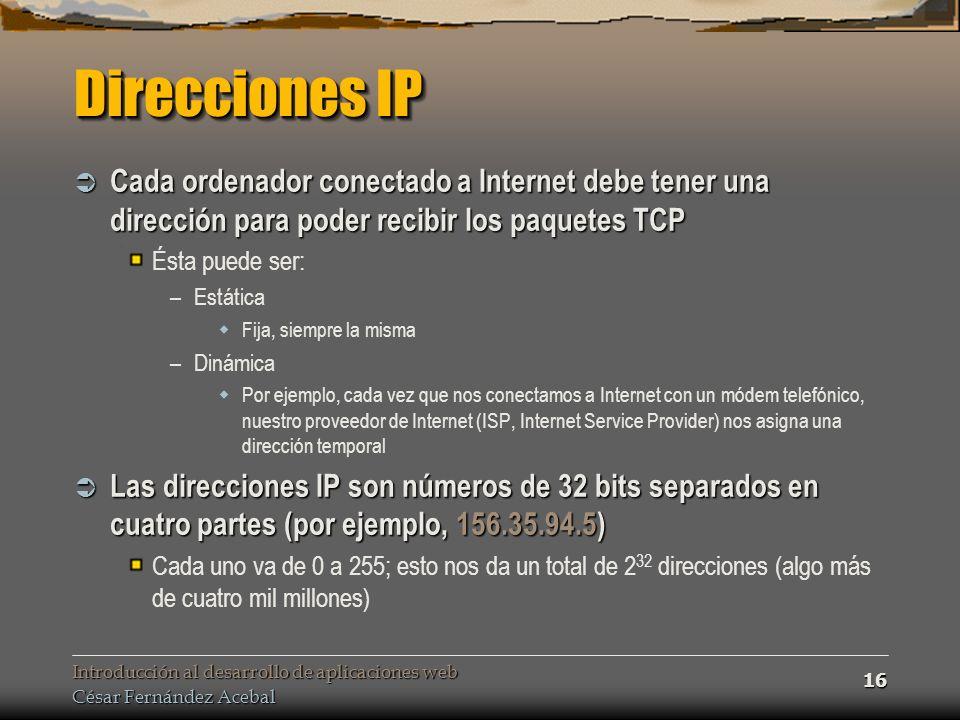 Direcciones IP Cada ordenador conectado a Internet debe tener una dirección para poder recibir los paquetes TCP.
