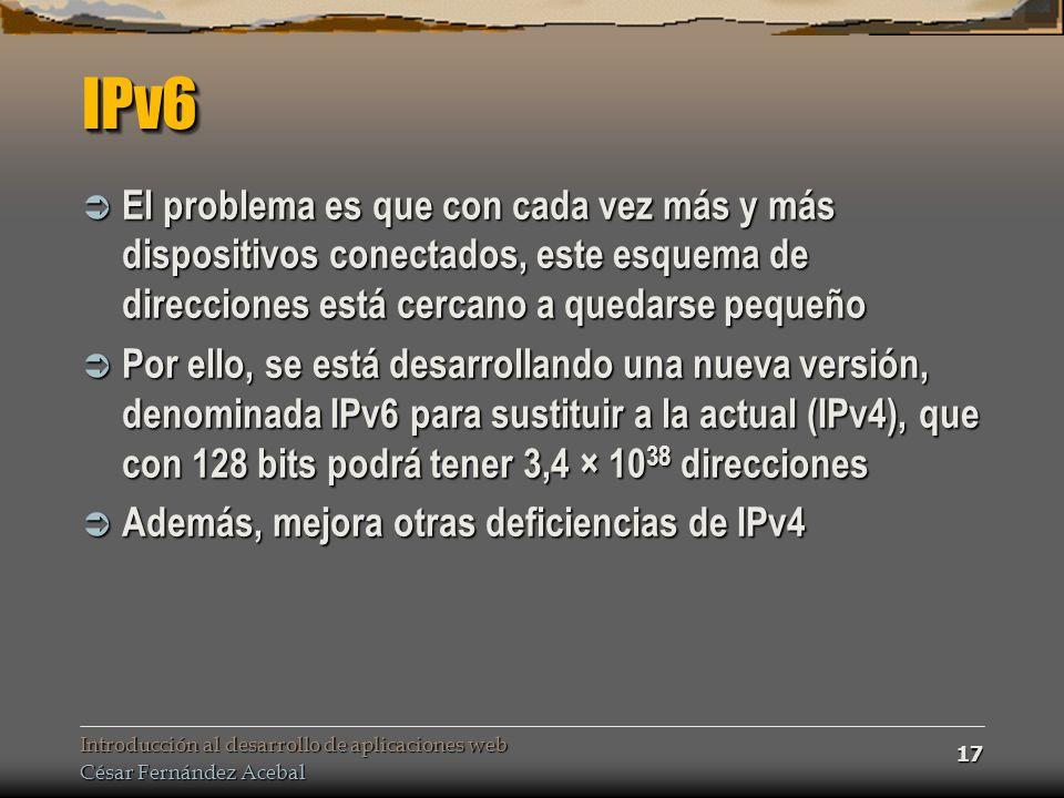 IPv6 El problema es que con cada vez más y más dispositivos conectados, este esquema de direcciones está cercano a quedarse pequeño.