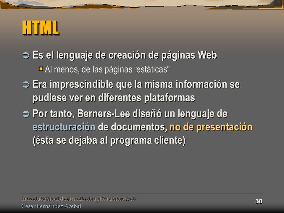 HTML Es el lenguaje de creación de páginas Web