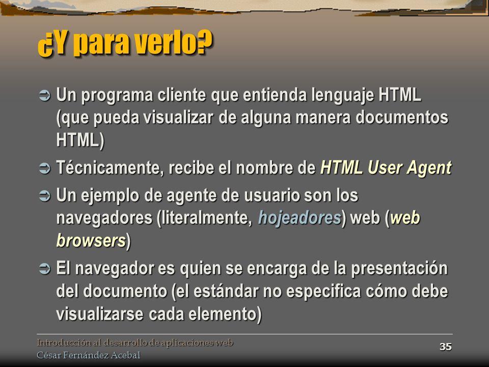¿Y para verlo Un programa cliente que entienda lenguaje HTML (que pueda visualizar de alguna manera documentos HTML)