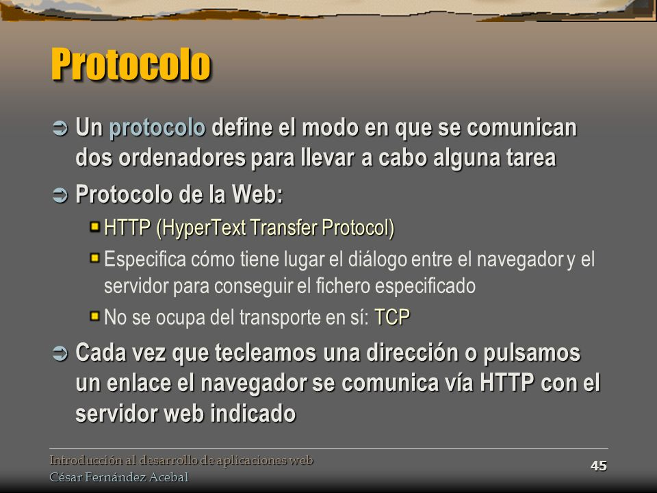 Protocolo Un protocolo define el modo en que se comunican dos ordenadores para llevar a cabo alguna tarea.