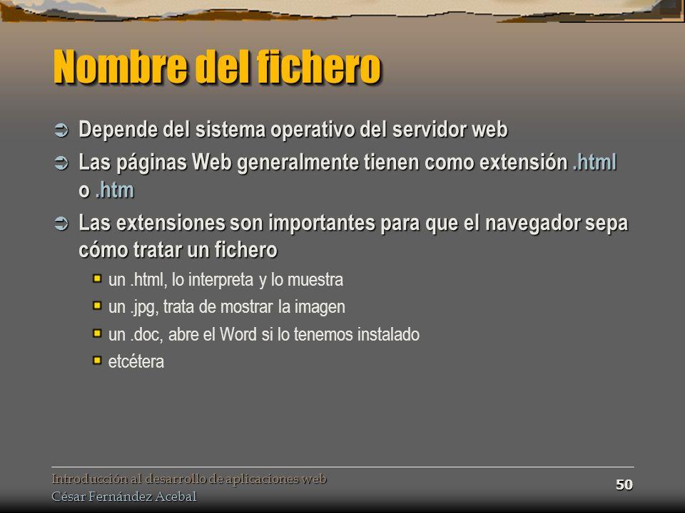 Nombre del fichero Depende del sistema operativo del servidor web