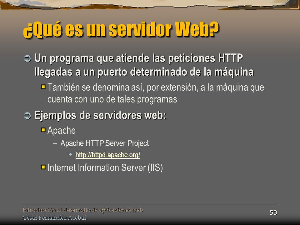 ¿Qué es un servidor Web Un programa que atiende las peticiones HTTP llegadas a un puerto determinado de la máquina.