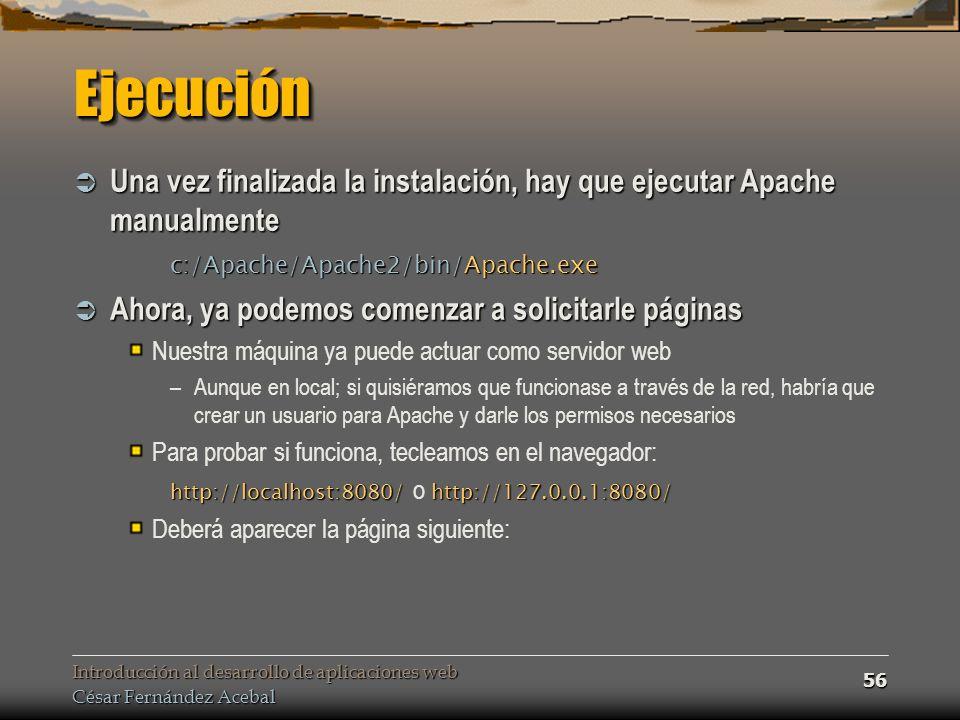 Ejecución Una vez finalizada la instalación, hay que ejecutar Apache manualmente. c:/Apache/Apache2/bin/Apache.exe.