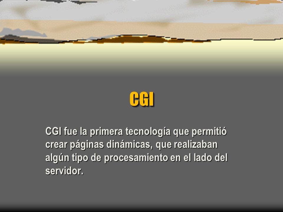CGI CGI fue la primera tecnología que permitió crear páginas dinámicas, que realizaban algún tipo de procesamiento en el lado del servidor.
