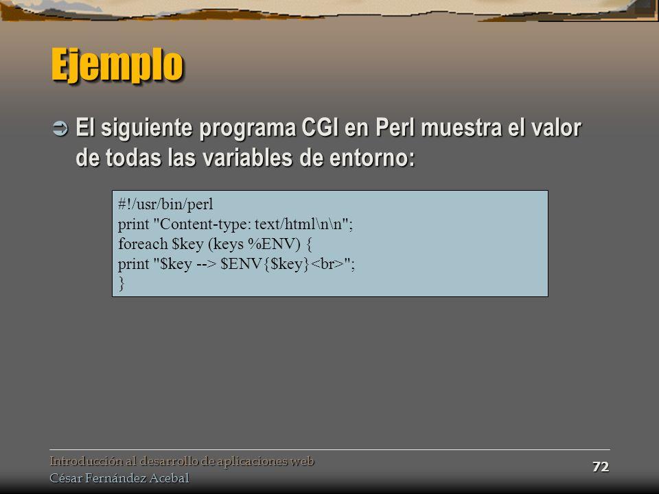 Ejemplo El siguiente programa CGI en Perl muestra el valor de todas las variables de entorno: