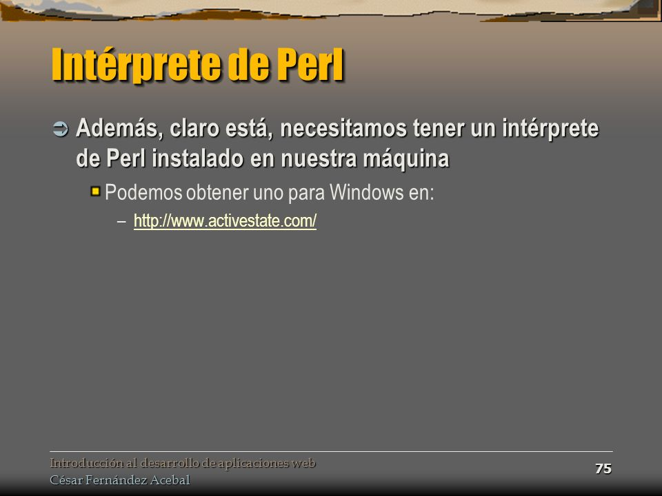 Intérprete de Perl Además, claro está, necesitamos tener un intérprete de Perl instalado en nuestra máquina.