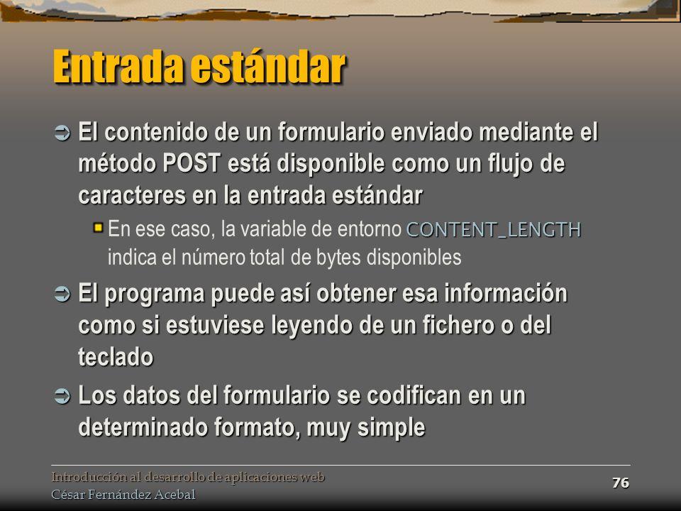 Entrada estándar El contenido de un formulario enviado mediante el método POST está disponible como un flujo de caracteres en la entrada estándar.