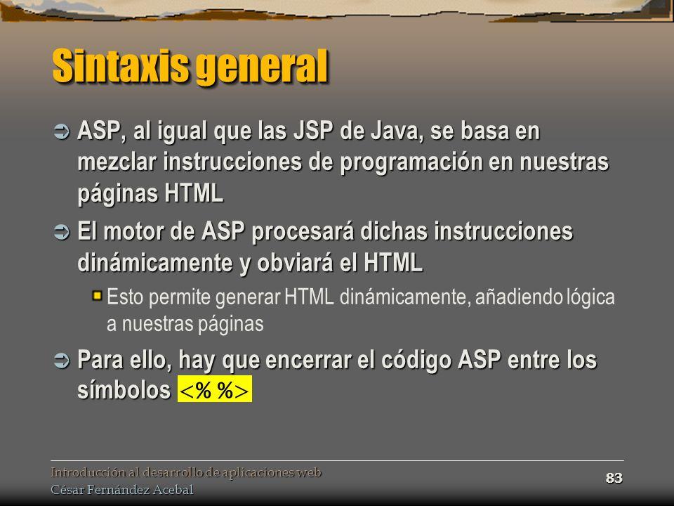 Sintaxis general ASP, al igual que las JSP de Java, se basa en mezclar instrucciones de programación en nuestras páginas HTML.