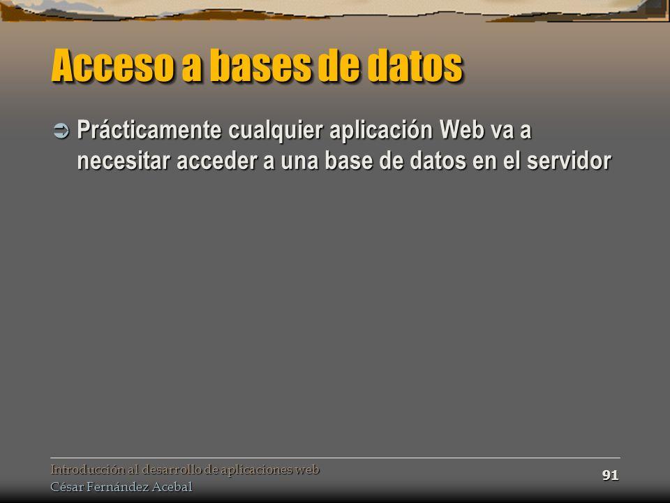 Acceso a bases de datos Prácticamente cualquier aplicación Web va a necesitar acceder a una base de datos en el servidor.