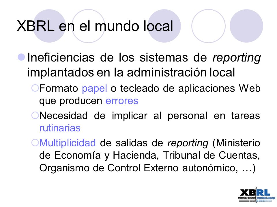 XBRL en el mundo local Ineficiencias de los sistemas de reporting implantados en la administración local.