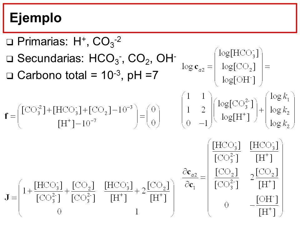 Ejemplo Primarias: H+, CO3-2 Secundarias: HCO3-, CO2, OH-