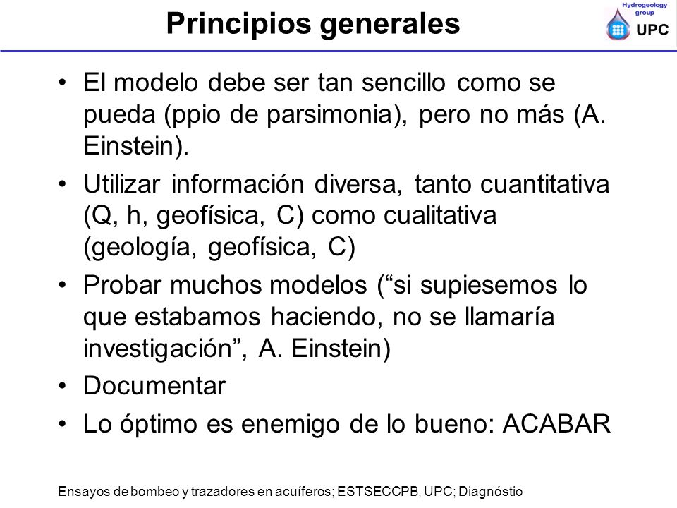 Principios generales El modelo debe ser tan sencillo como se pueda (ppio de parsimonia), pero no más (A. Einstein).