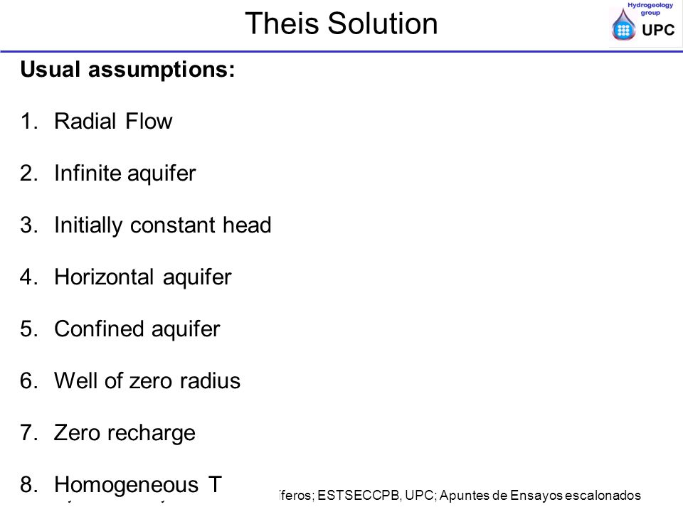 Theis Solution Usual assumptions: Radial Flow Infinite aquifer