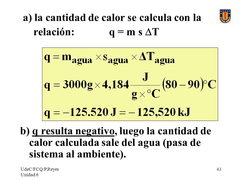 a) la cantidad de calor se calcula con la relación: q = m s DT
