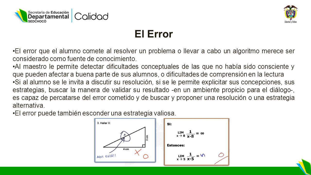 El Error El error que el alumno comete al resolver un problema o llevar a cabo un algoritmo merece ser considerado como fuente de conocimiento.