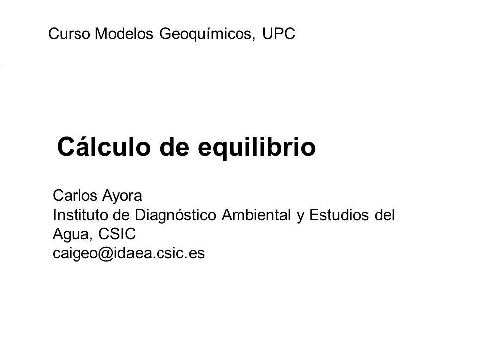 Cálculo de equilibrio Curso Modelos Geoquímicos, UPC Carlos Ayora