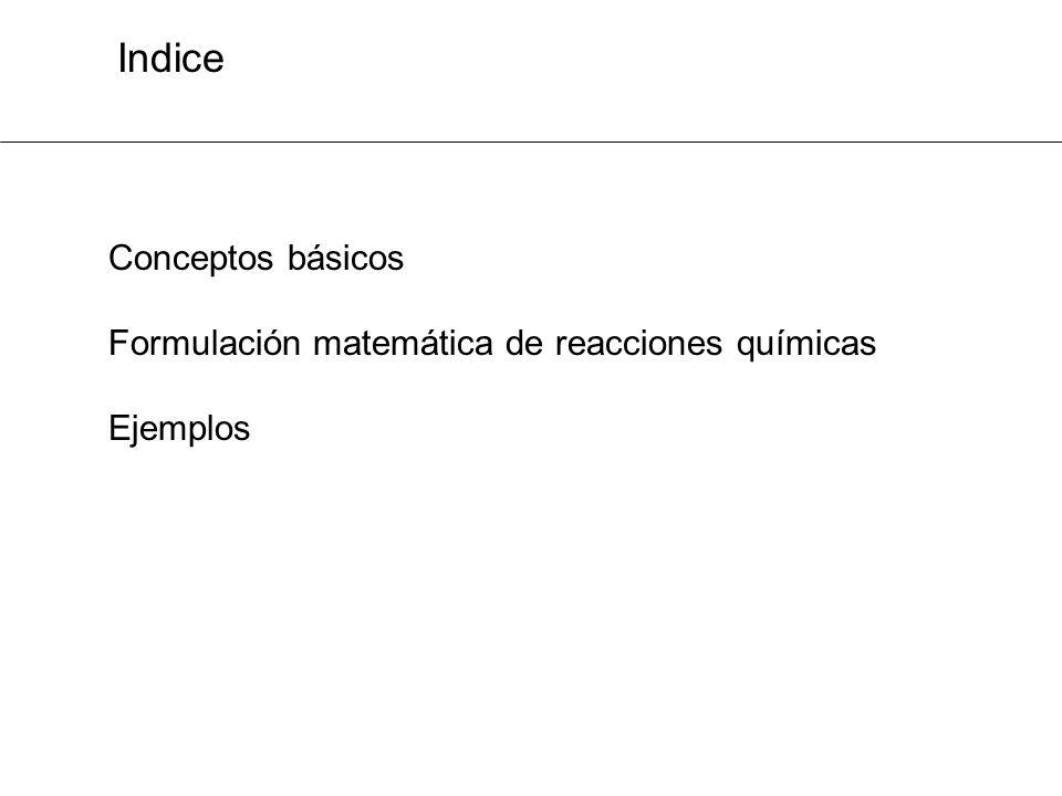 Indice Conceptos básicos Formulación matemática de reacciones químicas