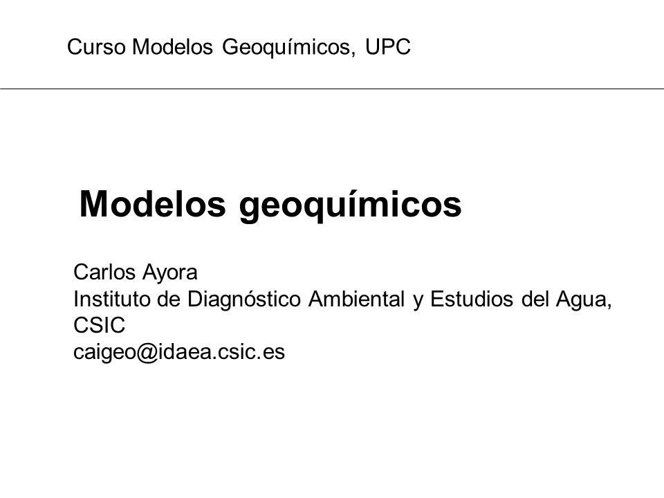 Modelos geoquímicos Curso Modelos Geoquímicos, UPC Carlos Ayora