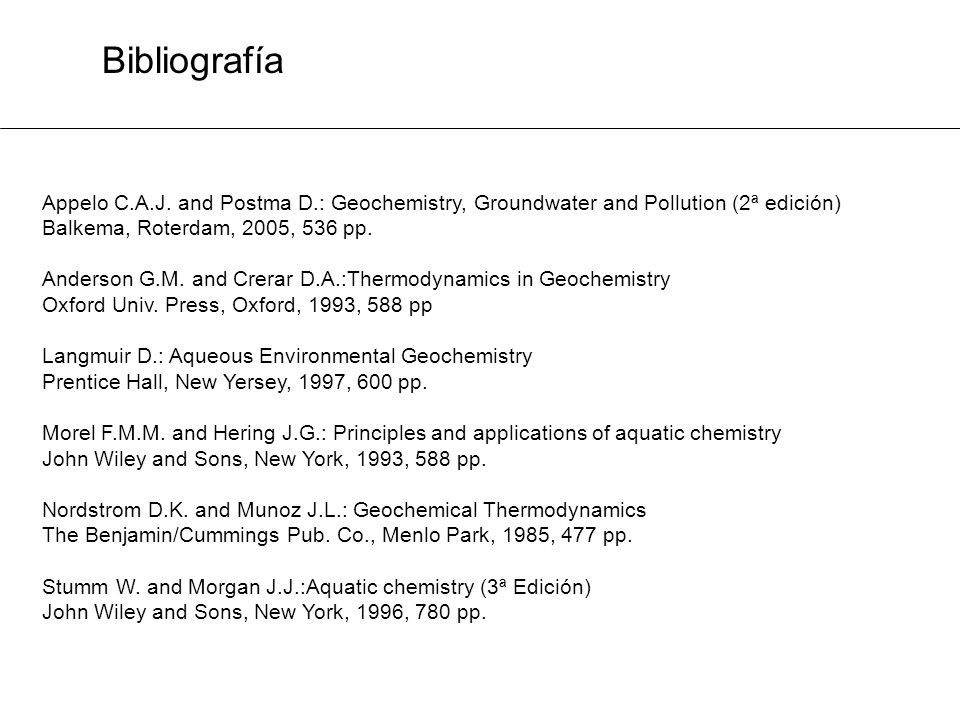 BibliografíaAppelo C.A.J. and Postma D.: Geochemistry, Groundwater and Pollution (2ª edición) Balkema, Roterdam, 2005, 536 pp.