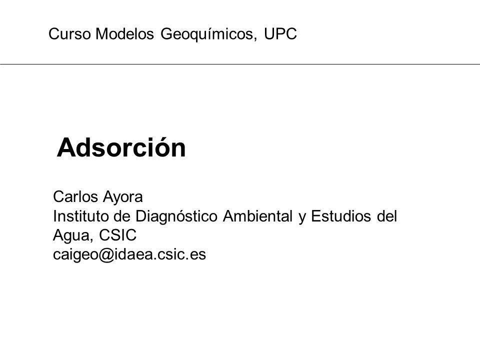 Adsorción Curso Modelos Geoquímicos, UPC Carlos Ayora