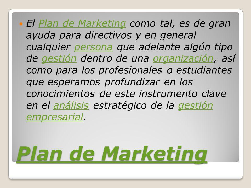 El Plan de Marketing como tal, es de gran ayuda para directivos y en general cualquier persona que adelante algún tipo de gestión dentro de una organización, así como para los profesionales o estudiantes que esperamos profundizar en los conocimientos de este instrumento clave en el análisis estratégico de la gestión empresarial.