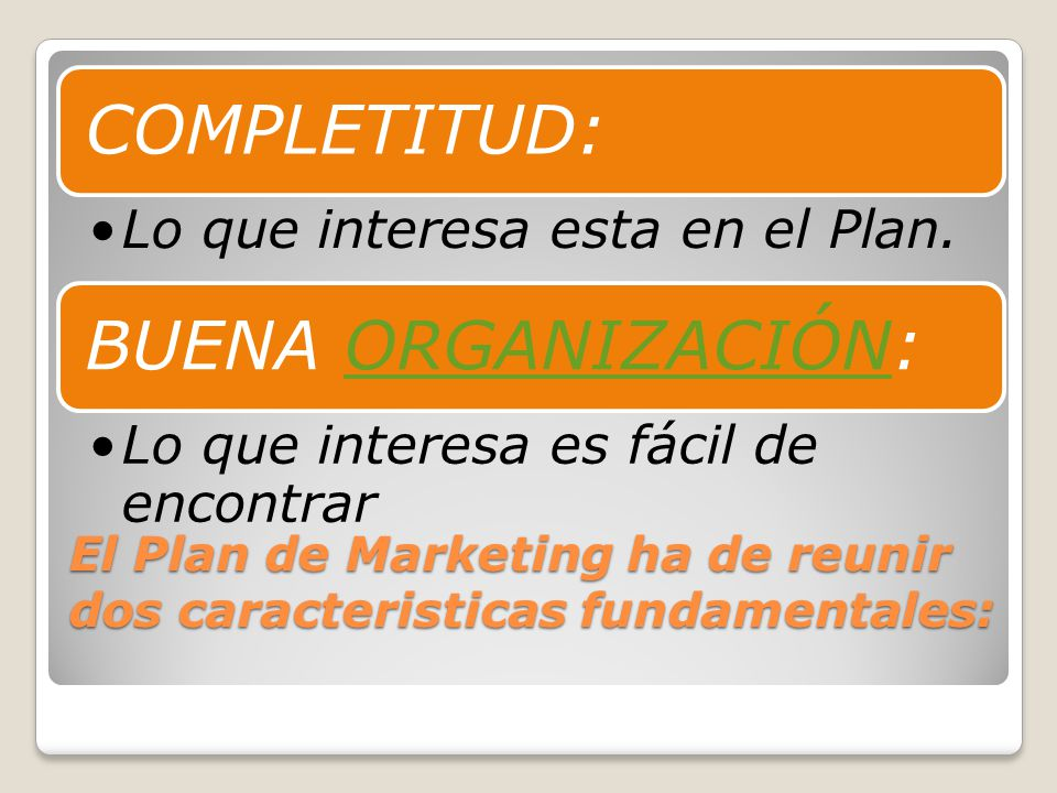 El Plan de Marketing ha de reunir dos caracteristicas fundamentales: